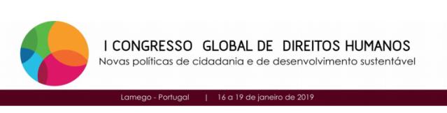 """EVENTO INTERNACIONAL : Até 15/11/2018 – Chamada de artigos para evento internacional : """"I Congresso Global de Direitos Humanos – novas políticas de cidadania e de desenvolvimento sustentável (De 16 a 19 de janeiro de 2019, Lamego, Portugal)""""."""